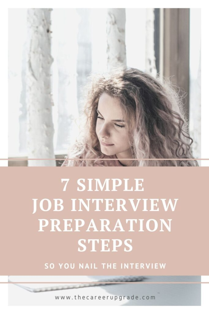 Do you have a job interview coming up? Take these 7 simple job interview preparation steps and nail your next interview.